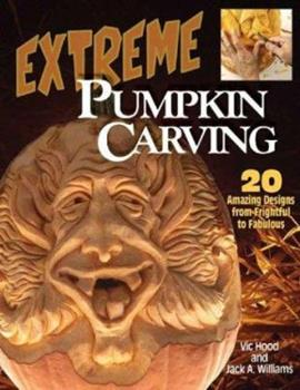 Extreme Pumpkin Carving: 20 Amazing Designs from Frightful to Fabulous 1565232135 Book Cover