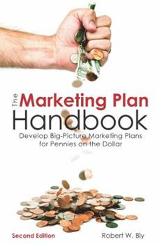 The Marketing Plan Handbook: Develop Big-Picture Marketing Plans for Pennies on the Dollar 1599185598 Book Cover