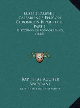 Hardcover Eusebii Pamphili Caesariensis Episcopi Chronicon Bipartitum, Part 1: Historico-Chronographica (1818) Book