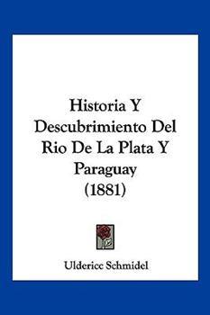 Paperback Historia y Descubrimiento Del Rio de la Plata y Paraguay Book