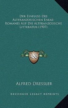 Hardcover Der Einfluss des Altfranzosischen Eneas-Romanes Auf Die Altfranzosische Litteratur Book