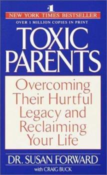 Paperback Toxic Parents : Overcoming Their Hurtful Legacy and Reclaiming Your Life Book