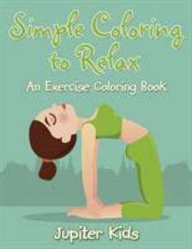Paperback Simple Coloring to Relax : An Exercise Coloring Book