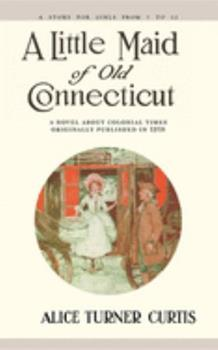 A Little Maid of Old Connecticut 1557093288 Book Cover