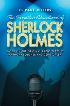 The Forgotten Adventures of Sherlock Holmes: Based on the Original Radio Plays 0786715871 Book Cover