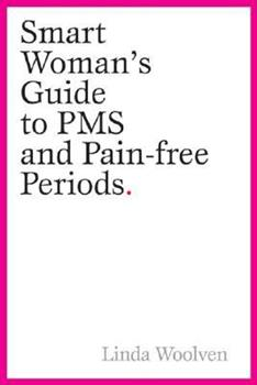 The Smart Woman's Guide to PMS and Pain-Free Periods 0470153792 Book Cover