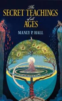 Paperback The Secret Teachings of All Ages : An Encyclopedic Outline of Masonic, Hermetic, Qabbalistic and Rosicrucian Symbolical Philosophy Book