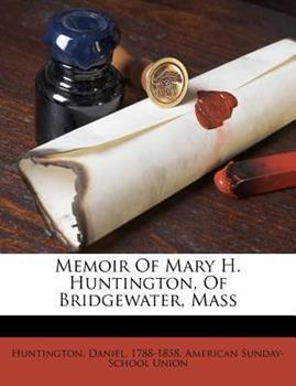 Paperback Memoir of Mary H. Huntington, of Bridgewater, Mass Book