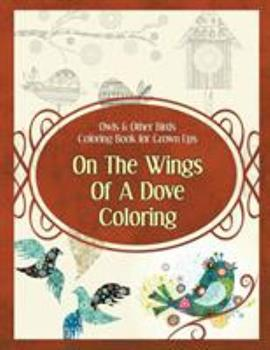 Paperback Owls & Other Birds Coloring Book for Grown Ups: On The Wings Of A Dove Coloring Book