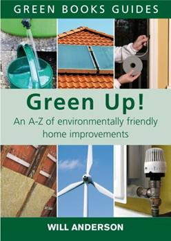 Green Up!: An A-Z of Environmentally Friendly Home Improvements 1903998948 Book Cover