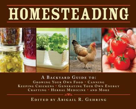 Hardcover Homesteading : A Backyard Guide to Growing Your Own Food, Canning, Keeping Chickens, Generating Your Own Energy, Crafting, Herbal Medicine, and More Book
