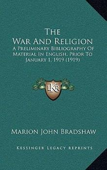 Hardcover The War and Religion : A Preliminary Bibliography of Material in English, Prior to January 1, 1919 (1919) Book