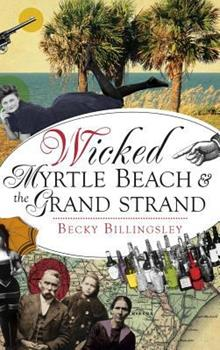 Wicked Myrtle Beach and the Grand Strand - Book  of the Wicked Series