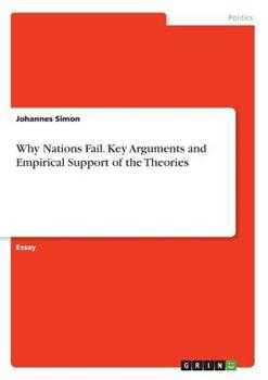 Why Nations Fail. Key Arguments and Empirical Support of the Theories