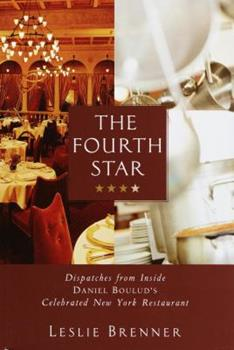 The Fourth Star: Dispatches from Inside Daniel Boulud's Celebrated New York Restaurant 1400048036 Book Cover