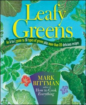 Leafy Greens: An A-To-Z Guide to 30 Types of Greens Plus 200 Delicious Recipes 1118093879 Book Cover