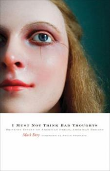 Hardcover I Must Not Think Bad Thoughts: Drive-By Essays on American Dread, American Dreams Book