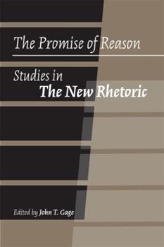 Hardcover The Promise of Reason: Studies in the New Rhetoric Book