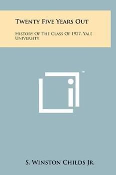 Hardcover Twenty Five Years Out : History of the Class of 1927, Yale University Book
