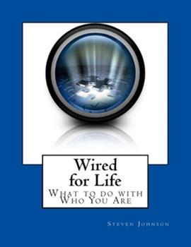 Wired for Life: What to Do with Who You Are