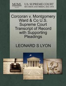 Paperback Corcoran V. Montgomery Ward and Co U. S. Supreme Court Transcript of Record with Supporting Pleadings Book