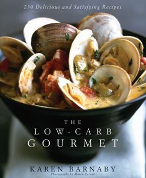 The Low-Carb Gourmet: 250 Delicious and Satisfying Recipes 1405087935 Book Cover