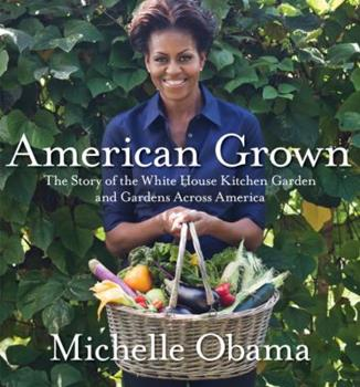 Hardcover American Grown: The Story of the White House Kitchen Garden and Gardens Across America Book