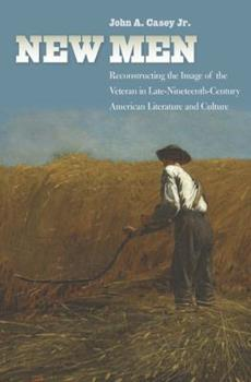 New Men: Reconstructing the Image of the Veteran in Late-Nineteenth-Century American Literature and Culture 0823265390 Book Cover