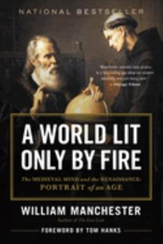 Paperback A World Lit Only by Fire: The Medieval Mind and the Renaissance: Portrait of an Age Book