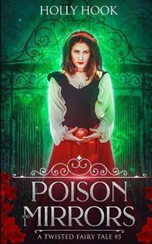 Poison and Mirrors - Book #5 of the A Twisted Fairytale