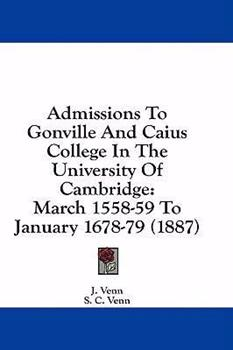Hardcover Admissions to Gonville and Caius College in the University of Cambridge : March 1558-59 to January 1678-79 (1887) Book
