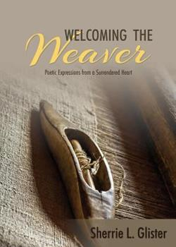 Print on Demand (Paperback) Welcoming the Weaver: Poetic Expressions from a Surrendered Heart Book