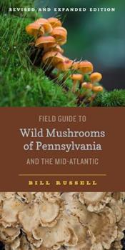 Field Guide to the Wild Mushrooms of Pennsylvania And the Mid-atlantic (Keystone Book) 0271028912 Book Cover