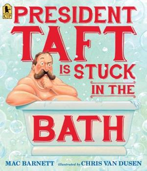 President Taft Is Stuck in the Bath 0763665568 Book Cover