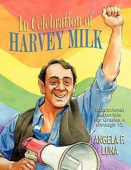Paperback In Celebration of Harvey Milk: Educational Materials for Grades 4 Through 12 Book