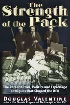 The Strength of the Pack: The Personalities, Politics and Espionage Intrigues That Shaped the DEA 0979988659 Book Cover
