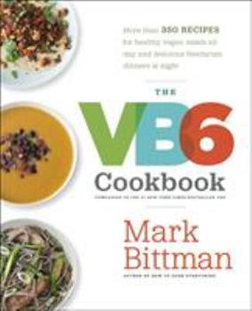 The VB6 Cookbook: More than 350 Recipes for Healthy Vegan Meals All Day and Delicious Flexitarian Dinners at Night 0385344821 Book Cover
