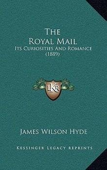 Hardcover The Royal Mail : Its Curiosities and Romance (1889) Book