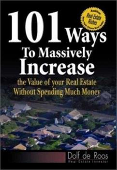 101 Ways to Massively Increase the Value of Your Real Estate without Spending Much Money 0783579012 Book Cover