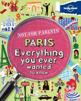 Paperback Lonely Planet Not for Parents Paris: Everything You Ever Wanted to Know Book