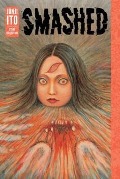 Smashed: Junji Ito Story Collection - Book #11 of the Junji Ito Masterpiece Collection