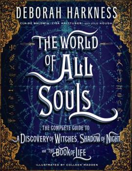 The World of All Souls: A Complete Guide to A Discovery of Witches, Shadow of Night, and the Book of Life - Book  of the All Souls