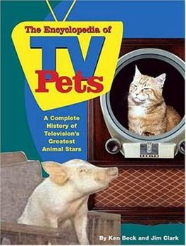 The Encyclopedia of TV Pets: A Complete History of Television's Greatest Animal Stars 1558539816 Book Cover