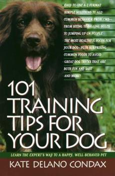 101 Training Tips for Your Dog: Learn the Experts Way to a Happy Well-behaved Pet 0440505682 Book Cover