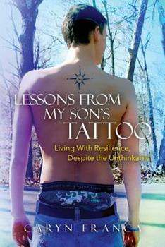 Paperback Lessons From My Son's Tattoo: Living With Resilience, Despite the Unthinkable Book