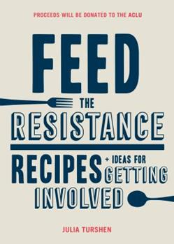 Hardcover Feed the Resistance : Recipes + Ideas for Getting Involved (Julia Turshen Book, Cookbook for Activists) Book