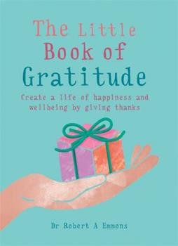 Paperback The Little Book of Gratitude: Create a Life of Happiness and Wellbeing by Giving Thanks Book