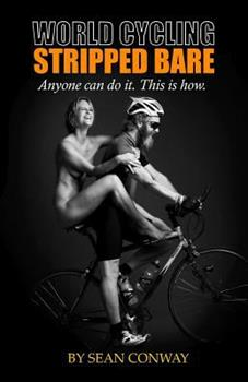 Paperback World Cycling Stripped Bare: Anyone can cycle the world. This is how. Book