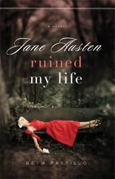 Jane Austen Ruined My Life - Book #1 of the Adventures with Jane Austen and her Legacy