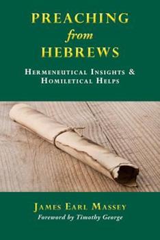 Paperback Preaching from Hebrews: Hermeneutical Insights & Homiletical Helps Book